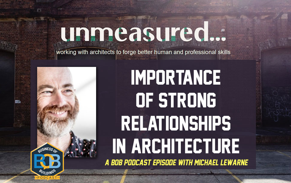 Michael Lewarne Discusses the Importance of Strong Relationships in Architecture and Construction